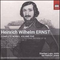 Heinrich Wilhelm Ernst: Complete Works, Vol. 5 - Ian Hobson (piano); Sherban Lupu (violin)