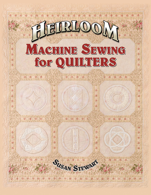 Heirloom Machine Sewing for Quilters - Stewart, Susan, MSW