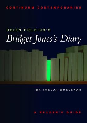 Helen Fielding's Bridget Jones's Diary - Whelehan, Imelda, Dr., and Fielding, Helen, Ms.