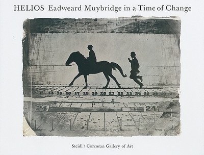 Helios: Eadweard Muybridge in a Time of Change - Brookman, Philip (Text by)