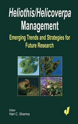 Heliothis/ Helicoverpa Management: The Emerging Trends and Need for Future Research - Sharma, H C (Editor)