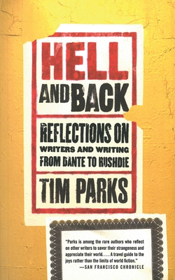 Hell and Back: Reflections on Writers and Writing from Dante to Rushdie - Parks, Tim