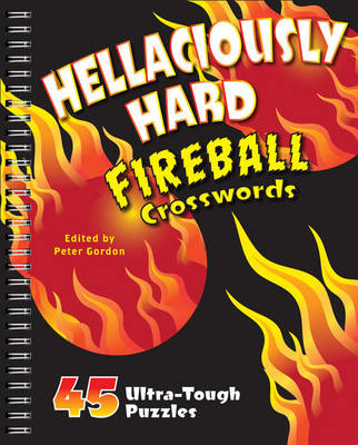 Hellaciously Hard Fireball Crosswords: 45 Ultra-Tough Puzzles - Gordon, Peter, Professor (Editor)