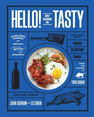 Hello! My Name Is Tasty: Global Diner Favorites from Portland's Tasty Restaurants - Gorham, John, and Crain, Liz