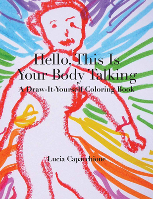 Hello, This Is Your Body Talking: A Draw-It-Yourself Coloring Book - Capacchione, Lucia, PH.D.