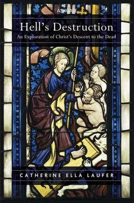 Hell's Destruction: An Exploration of Christ's Descent to the Dead - Laufer, Catherine Ella