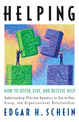 Helping: How to Offer, Give, and Receive Help - Schein, Edgar H