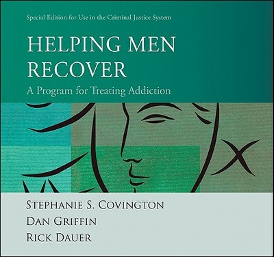 Helping Men Recover: A Program for Treating Addiction Special Edition for Use in the Criminal Justice System - Covington, Stephanie S., and Griffin, Dan, and Dauer, Rick