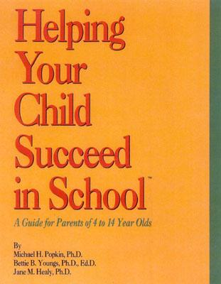 Helping Your Child Succeed in School: A Guide for Parents of 4 to 14 Years Old - Popkin, Michael, Ph.D., and Youngs, Bettie B, and Healy, Jane M, Ph.D.