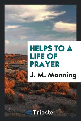 Helps to a Life of Prayer - Manning, J M
