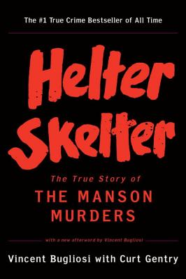Helter Skelter: The True Story of the Manson Murders - Bugliosi, Vincent, and Gentry, Curt