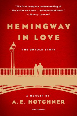 Hemingway in Love: His Own Story: A Memoir by A. E. Hotchner - Hotchner, A E