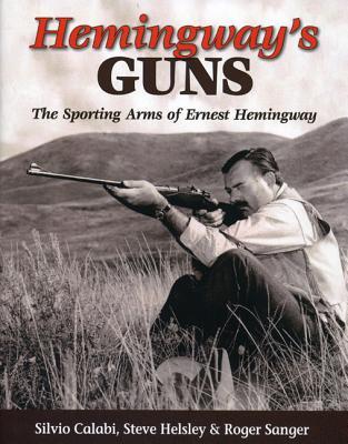 Hemingway's Guns - Calabi, Silvio, and Helsley, Steve, and Sanger, Roger