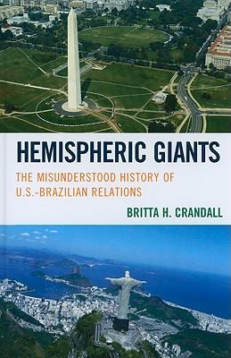 Hemispheric Giants: The Misunderstood History of U.S.-Brazilian Relations - Crandall, Britta H