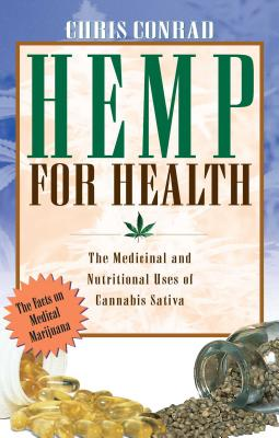Hemp for Health: The Medicinal and Nutritional Uses of Cannabis Sativa - Conrad, Chris