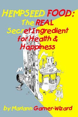 Hempseed Food: The REAL Secret Ingredient for Health & Happiness - Garner-Wizard, Mariann