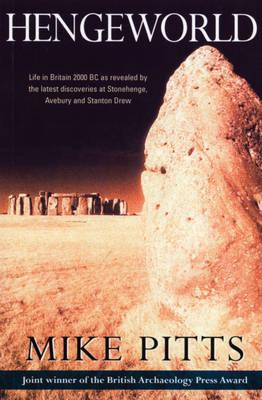 Hengeworld: Life in Britain 2000 BC as Revealed by the Latest Discoveries at Stonehenge, Avebury and Stanton Drew - Pitts, Michael, and Pitts, Mike