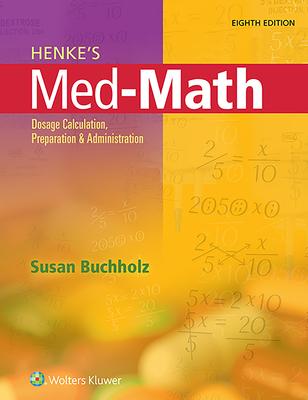 Henke's Med-Math: Dosage Calculation, Preparation, and Administration - Buchholz, Susan, RN, Msn, CNE