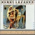 Henri Lazarof: Concerto for Flute & Orchestra; Spectrum; Concerto for Orchestra; Canti