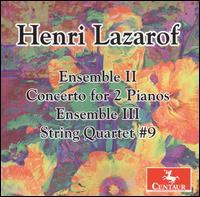 Henri Lazarof: Ensemble II; Concerto for 2 Pianos; Ensemble III; String Quartet No. 9 - Andrew Duckles (viola); Bergonzi String Quartet; Bernadene Blaha (piano); Delores Stevens (piano); Ida Levin (violin);...