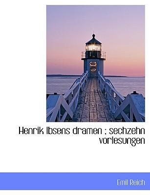 Henrik Ibsens Dramen; Sechzehn Vorlesungen - Reich, Emil