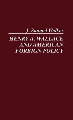 Henry A. Wallace and American Foreign Policy. - Walker, J Samuel