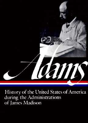 Henry Adams: History of the United States Vol. 2 1809-1817 (Loa #32): The Administrations of James Madison - Adams, Henry