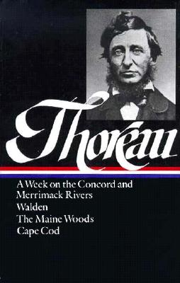 Henry David Thoreau: A Week on the Concord and Merrimack Rivers, Walden, the Maine Woods, Cape Cod (Loa #28) - Thoreau, Henry David
