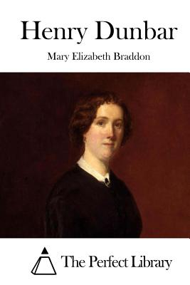 Henry Dunbar - Braddon, Mary Elizabeth, and The Perfect Library (Editor)