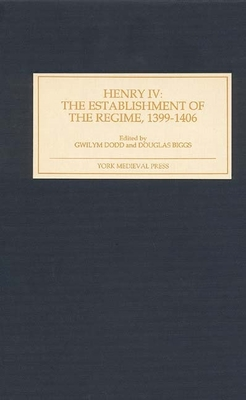 Henry IV: The Establishment of the Regime, 1399-1406 - Dodd, Gwilym (Editor)
