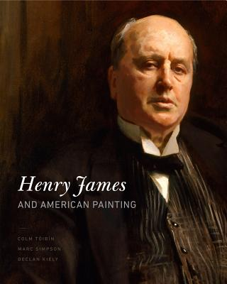 Henry James and American Painting - Toibin, Colm, and Simpson, Marc, Mr., and Kiely, Declan