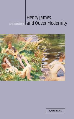 Henry James and Queer Modernity - Haralson, Eric