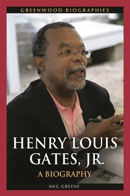 Henry Louis Gates, Jr.: A Biography - Greene, Meg