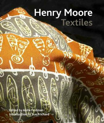 Henry Moore Textiles - Moore, Henry, and Bennet, Anita Feldman (Editor)