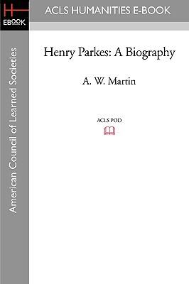 Henry Parkes: A Biography - Martin, A W