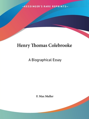 Henry Thomas Colebrooke: A Biographical Essay - Muller, F Max