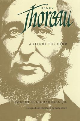 Henry Thoreau: A Life of the Mind - Richardson, Robert D, and Moser, Barry (Designer)