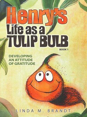 Henry's Life as a Tulip Bulb (Book 1): Developing an Attitude of Gratitude -