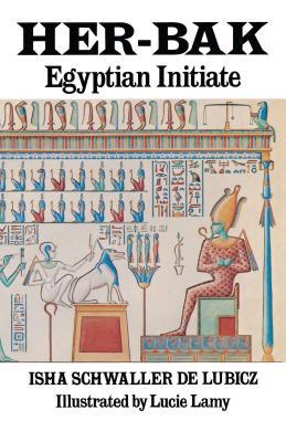 Her-Bak: Egyptian Initiate - Schwaller de Lubicz, Isha