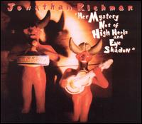 Her Mystery Not of High Heels and Eye Shadow - Jonathan Richman