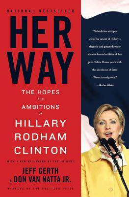 Her Way: The Hopes and Ambitions of Hillary Rodham Clinton - Gerth, Jeff, and Van Natta, Don