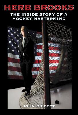Herb Brooks: The Inside Story of a Hockey Mastermind - Gilbert, John, Sir