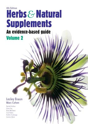 Herbs and Natural Supplements, Volume 2: An Evidence-Based Guide - Braun, Lesley, Professor, PhD, BPharm, and Cohen, Marc, Professor, PhD