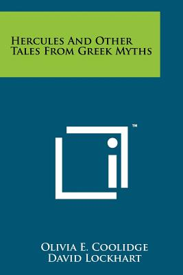 Hercules and Other Tales from Greek Myths - Coolidge, Olivia E