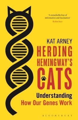 Herding Hemingway's Cats: Understanding how our genes work - Arney, Kat