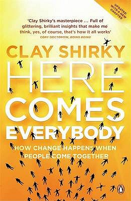 Here Comes Everybody: How Change Happens When People Come Together - Shirky, Clay