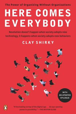 Here Comes Everybody: The Power of Organizing Without Organizations - Shirky, Clay