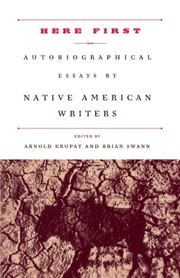 Here First: Autobiographical Essays by Native American Writers - Krupat, Arnold (Editor), and Swann, Brian (Editor)