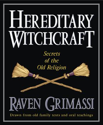 Hereditary Witchcraft: Secrets of the Old Religion - Grimassi, Raven