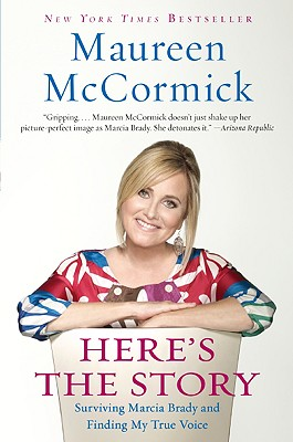 Here's the Story: Surviving Marcia Brady and Finding My True Voice - McCormick, Maureen
